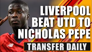 Liverpool BLOW Manchester United apart with Nicholas Pepe move! Transfer Daily