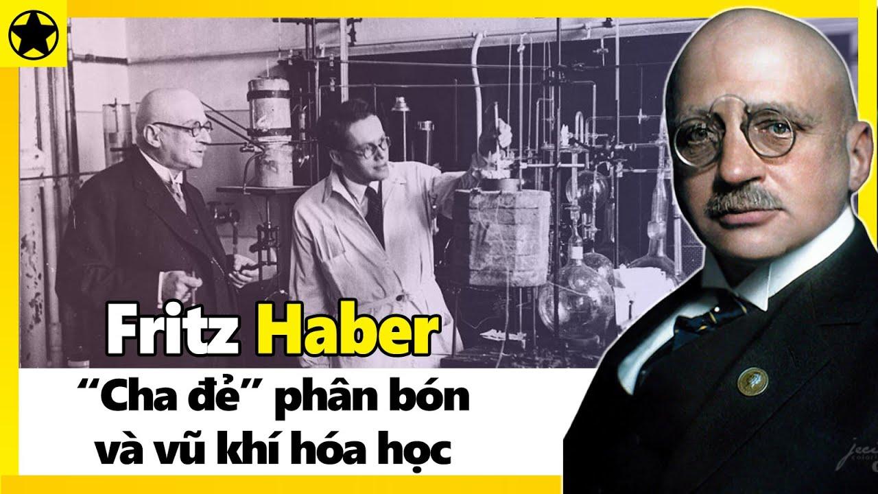 """Fritz Haber  - """"Cha Đẻ"""" Phân Bón Và Vũ Khí Hóa Học - Công Thần Hay Tội Đồ?"""