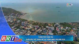 Thành phố Vũng Tàu sẽ trở thành đô thị thông minh vào năm 2025 | BRTgo