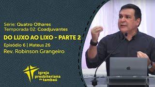 Do luxo ao lixo - Parte 2 -  Mt 26 | Robinson Grangeiro | IPTambaú | 06/09/2020