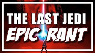 Epic Rant: You Can't Defend The Last Jedi