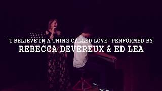 I Believe in a Thing Called Love- Rebecca Devereux & Ed Lea