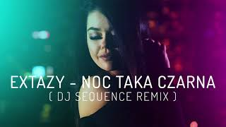 EXTAZY - Noc taka czarna (Dj Sequence Remix)