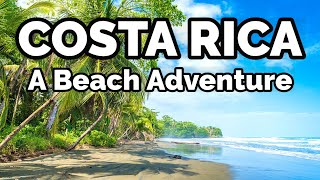 SEARCHING FOR COSTA RICA   A Beach Adventure
