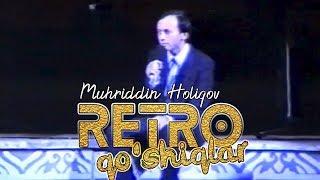 Muhriddin Holiqov - Retro qo'shiqlar | Мухриддин Холиков - Ретро кушиклар (жонли ижро)