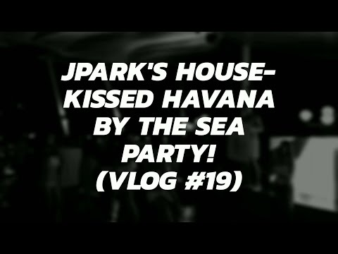 Jpark's House Kissed Havana By The Sea Party! (Vlog #19)