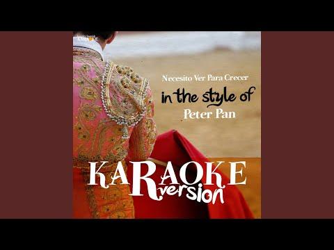 Necesito Ver Para Crecer (In The Style Of Peter Pan) (Karaoke Version)