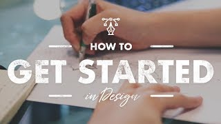 How to Get Started in Design | Series Intro | My Design Story