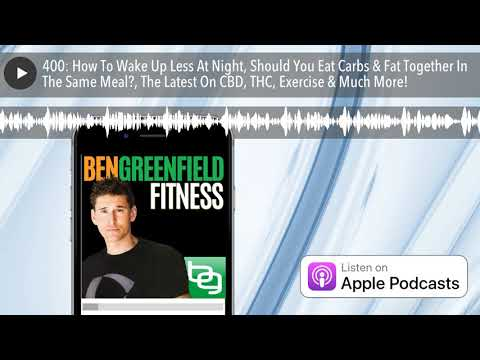 400:-how-to-wake-up-less-at-night,-should-you-eat-carbs-&-fat-together-in-the-same-meal?,-the-lates