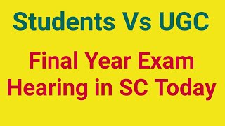 UGC News Today - Final Year Exam News - Supreme Court Hearing Today