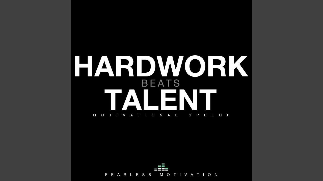 Hard Work Beats Talent Motivational Speech Youtube
