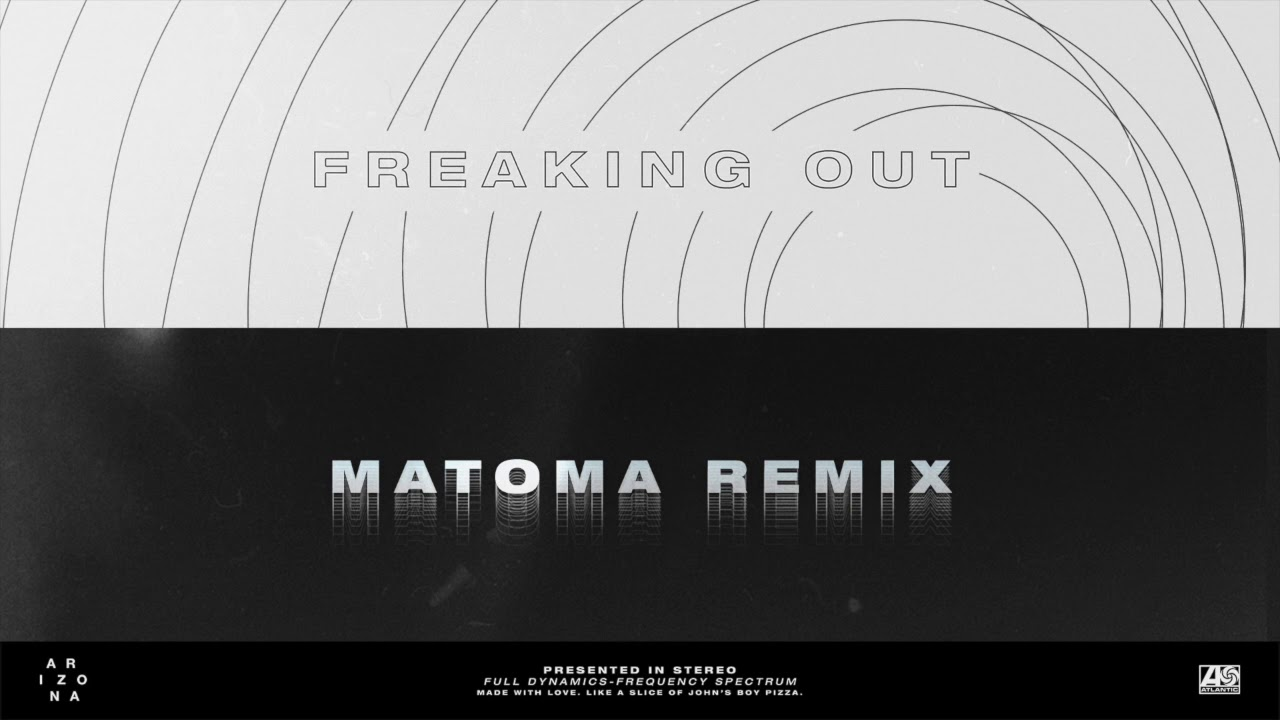 A R I Z O N A Freaking Out Matoma Remix Youtube