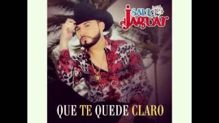 """""""Que Te Quede Claro"""" Saúl """"El Jaguar"""" Alarcón (2015)"""