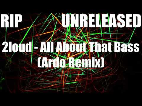 [RIP] Twoloud - All About That Bass (Ardo Remix) [UNRELEASED]