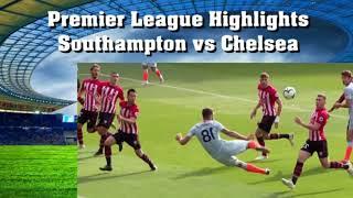 Highlights Southampton vs Chelsea Premier League