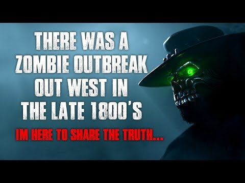 """There Was A Zombie Outbreak Out West In The Late 1800's"" Creepypasta"