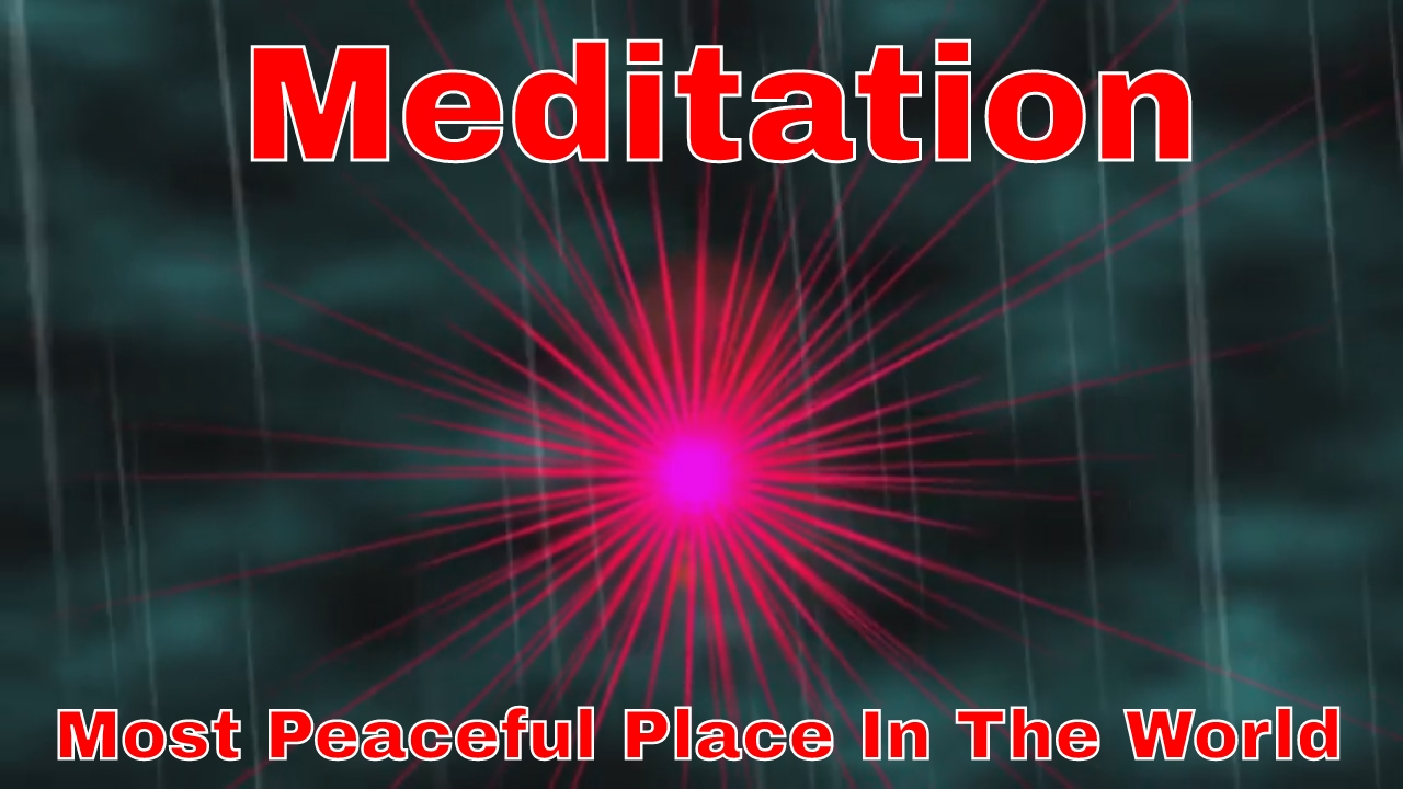 Meditation The Most Peaceful Place In The World
