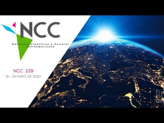Noticiero Científico y Cultural Iberoamericano, emisión 239. 18 al 24 de Mayo 2020