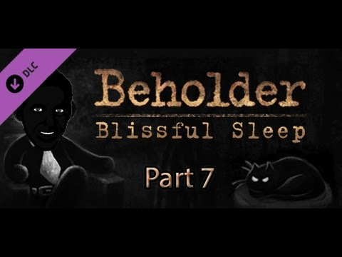 Let's Play Beholder Blissful Sleep [Blind] Part 7 Finale |