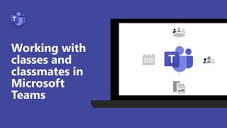 Working with classes and classmates in Microsoft Teams