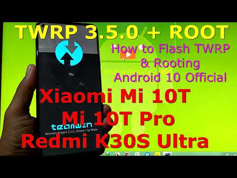 How to Flash TWRP and Root Xiaomi Mi 10T / Mi 10T Pro / Redmi K30S Ultra Android 10 Permanently