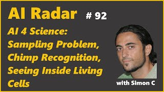 AI 4 Science: Sampling Problem, Chimp Recognition, Seeing Inside Living Cells | AI Radar 92