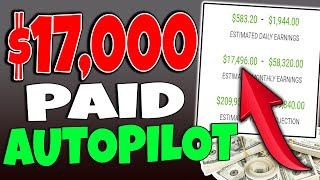 Get Paid $17,000 on AUTOPILOT in Passive Income - MAKE MONEY ONLINE!