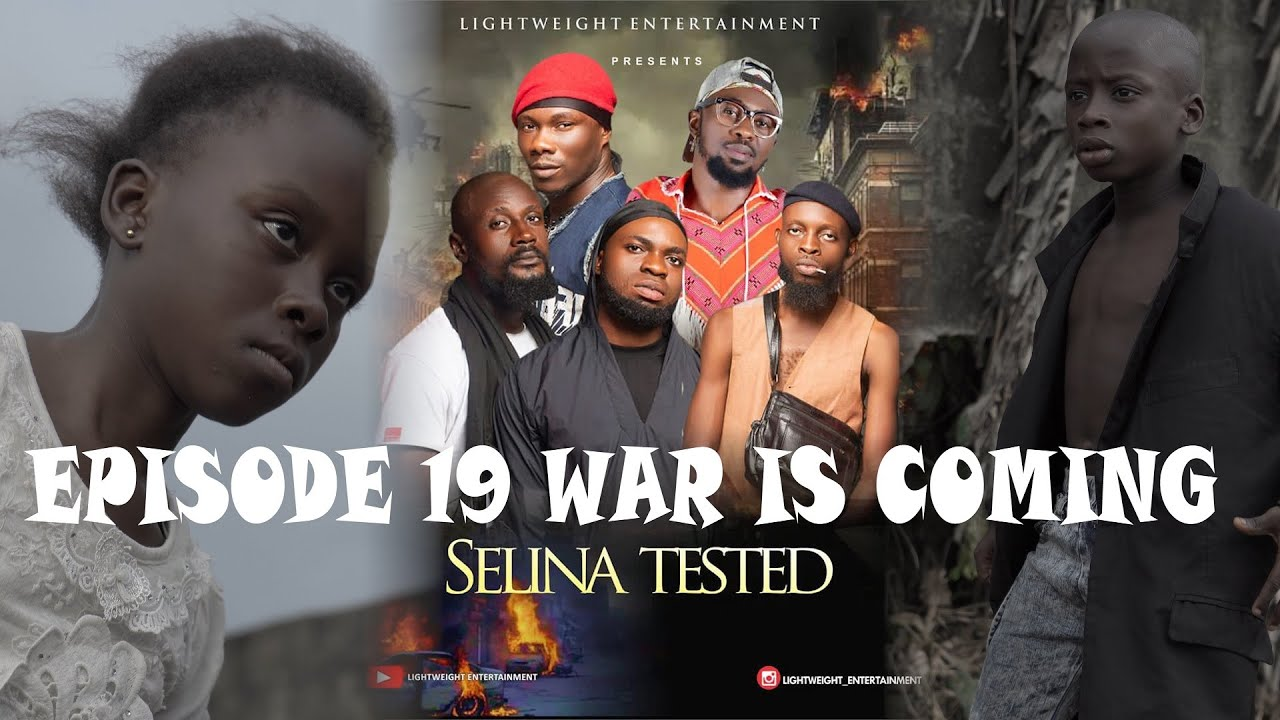 Download SELINA TESTED – (EPISODE 19 WAR IS COMING)