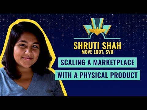 """Scaling a Marketplace with a Physical Product"" 🚀 Shruti Shah (Move Loot, SVB)"