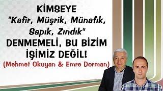 """Kimseye """"Kafir, Müşrik, Münafık, Sapık, Zındık"""" denmemeli, bu bizim işimiz değil! - Mehmet Okuyan"""