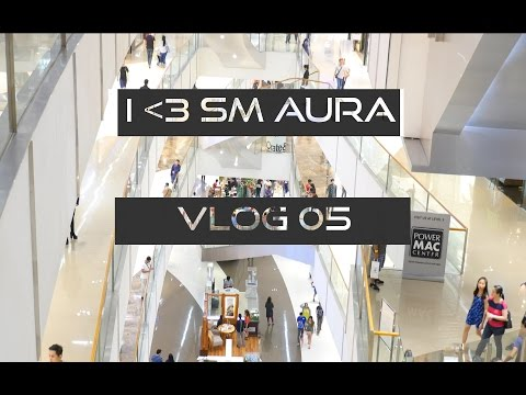 SM AURA (WHEN IN MANILA GO TO A MALL)