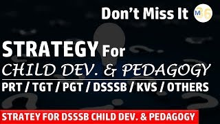 Strategy for Child Development and Pedagogy for Competitive Exam | DSSSB / KVS / TGT / PGT / PRT