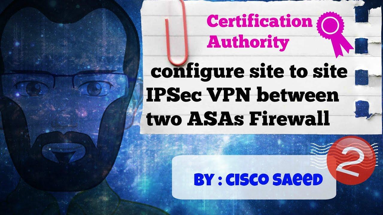 How to configure site to site ipsec vpn between two asas firewall how to configure site to site ipsec vpn between two asas firewall certification authority part 2 youtube xflitez Gallery