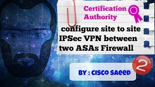 how to configure site to site ipsec vpn between two asas firewall certification authority part 2