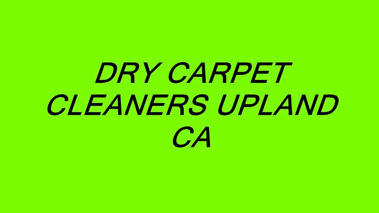 Dry Carpet Cleaners Upland Ca Youtube