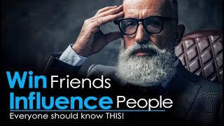 How to WIN Friends and Influence People - You Will Wish You Watched This Years Ago