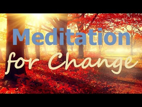 Guided Meditation for Change: Change IS Possible, relaxing meditation  with meditation music