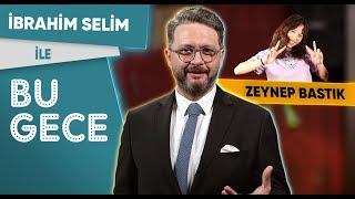 İbrahim Selim ile Bu Gece: Zeynep Bastık, Yerel Seçimler, Serdar Ortaç Dansçısı Taklidi?, Fondip