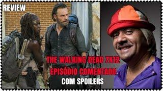 The Walking Dead 7x12 - Episódio Comentado com Spoilers | Review