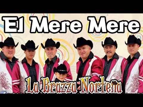 El Mere Mere - La Brazza Norteña || Promocional || 2018