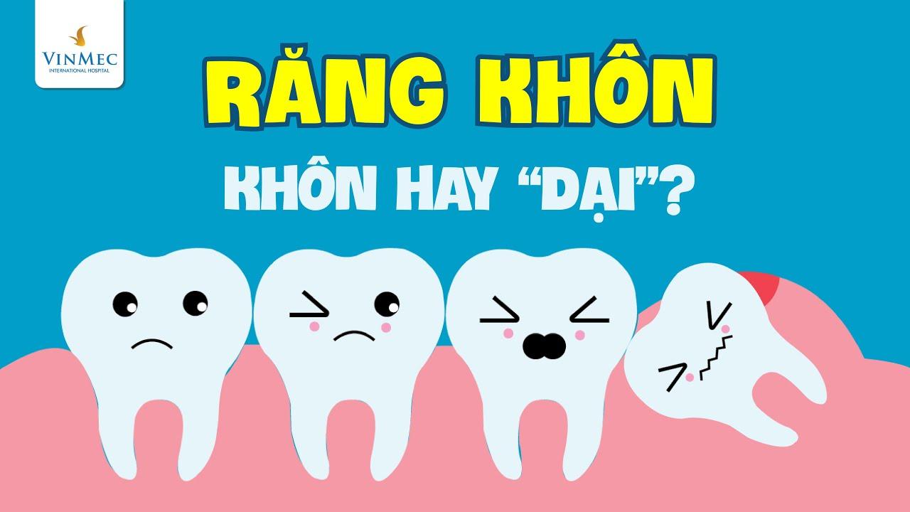 3 phút để hiểu về răng khôn – Khôn hay dại?  ThS, BS Đặng Tiến Đạt, BV Vinmec Hạ Long