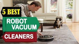 5 Best Robot Vacuum Cleaners 2018   Best Robot Vacuum Cleaners Reviews   Top 5 Robot Vacuum Cleaners