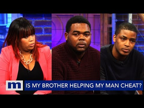 My Brother Is Helping My Man Cheat! | The Maury Show