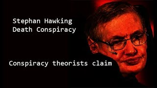 Stephen Hawking dead Conspiracy Theory 2018