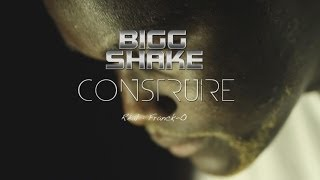 BIGG SHAKE - CONSTRUIRE (Officiel Video Clip avec les lyrics)