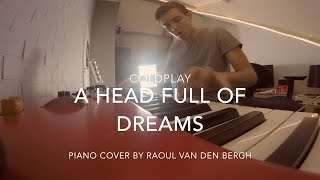 A Head Full Of Dreams - Coldplay ⤬ Piano Cover by Raoul van den Bergh