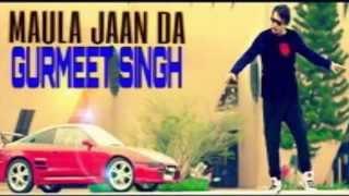 Maula Jaan Da - Master Saleem || Gurmeet Singh || Latest Punjabi Song 2015 || New Punjabi