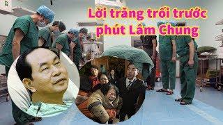 Nguồn tin thân cận - Chủ Tịch Nước Trần Đại Quang đã Trăng Trối Gì Trước phút Lâm Chung