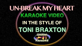 Un-break My Heart - Global Karaoke Video - In The Style of Toni Braxton - Song with Lyrics