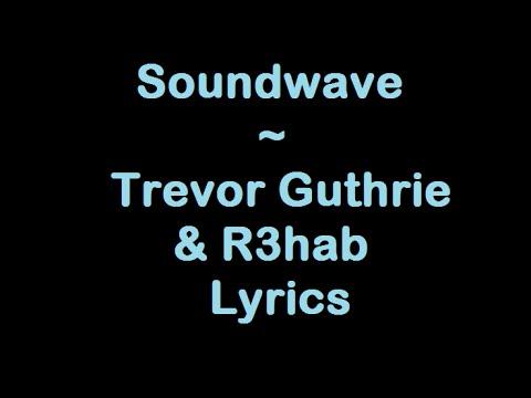 Soundwave - Trevor Guthrie & R3hab (Lyrics)
